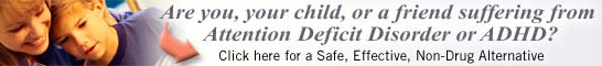 Are you, your child, or a friend suffering from Attention Deficit Disorder or ADHD? 